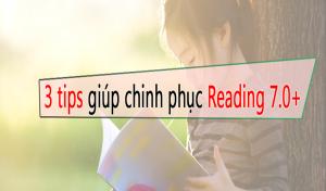 3 tips ôn tập cho điểm số Reading 7.0+