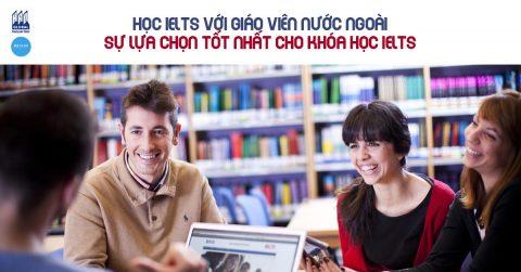Học IELTS với giáo viên người nước ngoài – Lựa chọn tốt nhất cho khóa học IELTS
