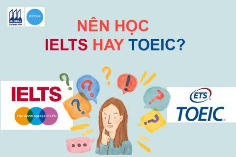 Nên học IELTS hay học TOEIC? Cái nào tốt hơn?
