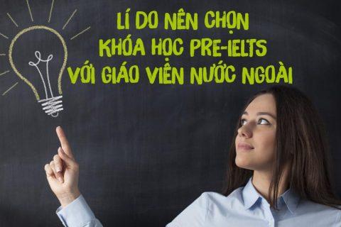 Lí do nên chọn khóa học Pre-IELTS với giáo viên nước ngoài